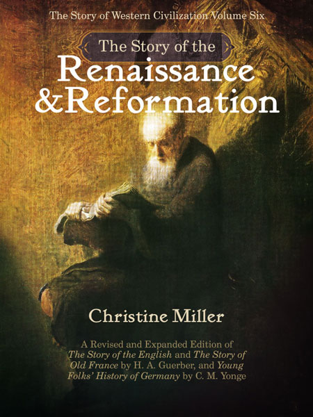 The Story of the Renaissance and the Reformation by Christine Miller | Nothing New Press