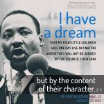 """I have a dream,"" Dr. Martin Luther King, Jr. 