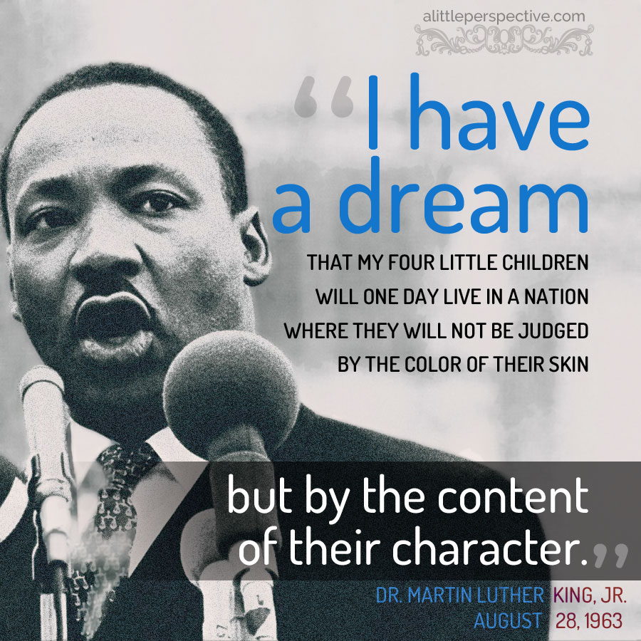 """I have a dream"" Dr. Martin Luther King, Jr. 
