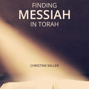 Finding Messiah in Torah by Christine Miller | nothingnewpress.com